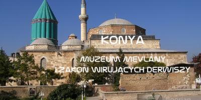 Zakon Wirujących Derwiszy i Muzeum Mevlany to największa atrakcja turystyczna Konii. Przewodnik po Turcji