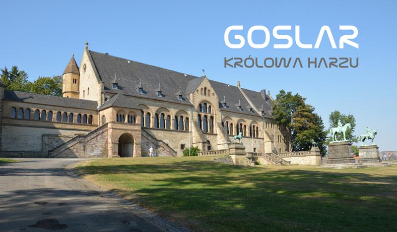 Goslar – Królowa Harzu   Ciekawe miejsca, atrakcje i zabytki