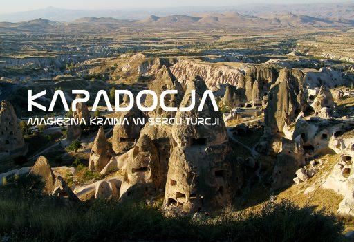 Kapadocja – atrakcje turystyczne i miejsca, które warto zobaczyć