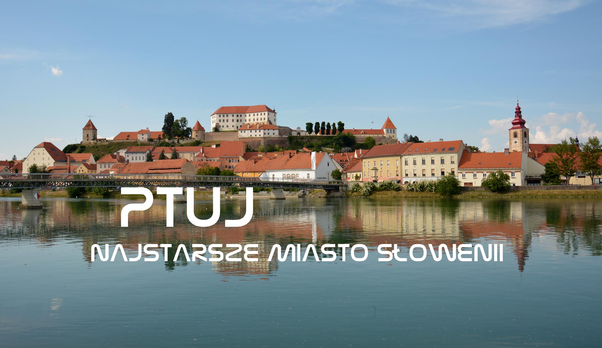 Ptuj – najstarsze miasto Słowenii