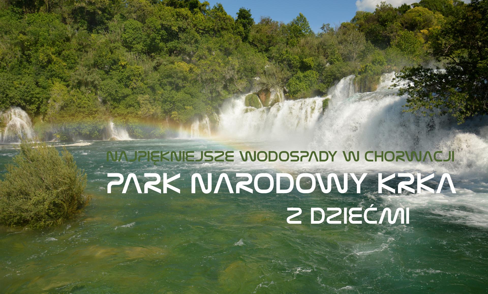 Park Narodowy Krka z dziećmi. Wodospady Chorwacji