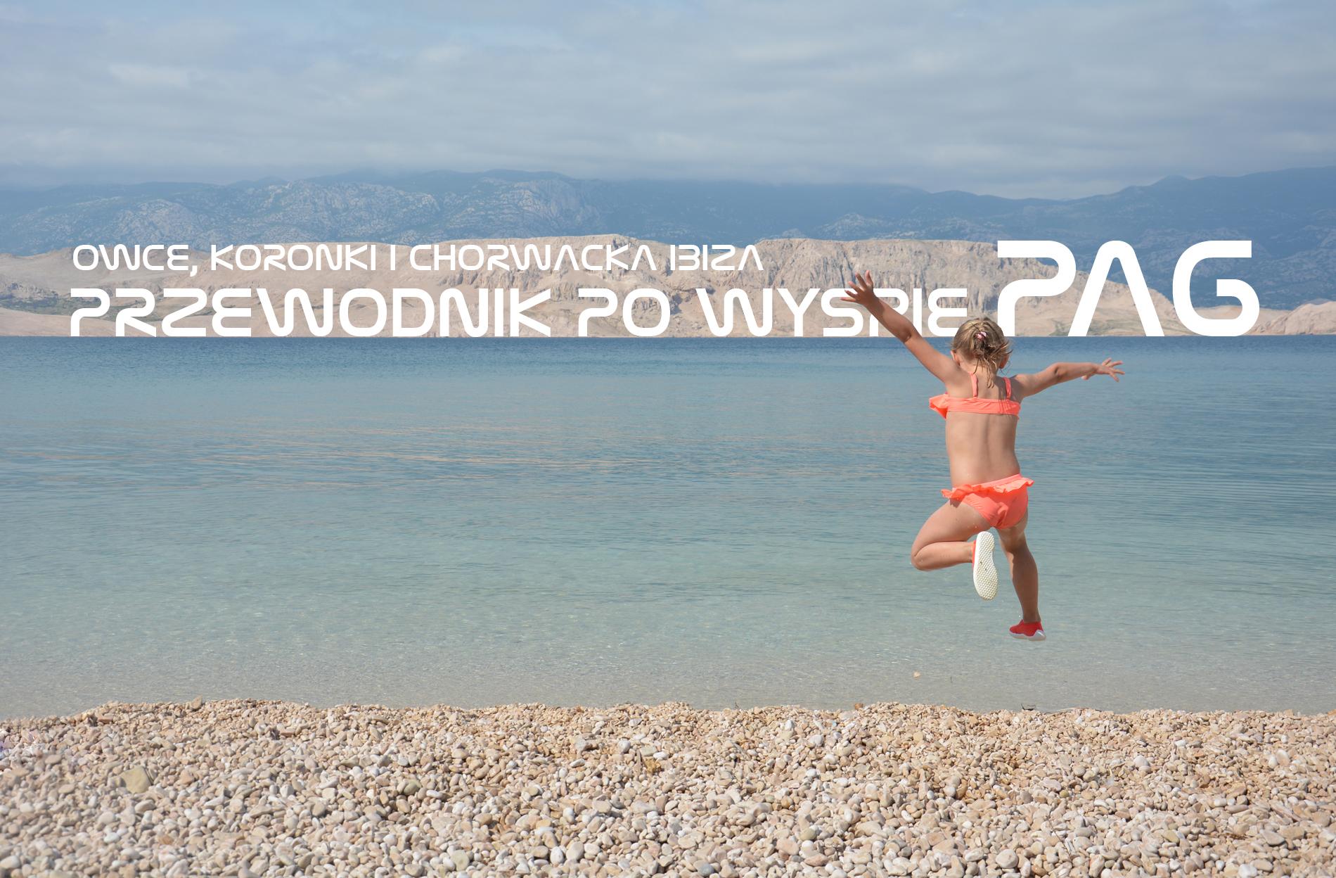 """Przewodnik po wyspie Pag – Koronki, owce i """"Chorwacka Ibiza"""""""