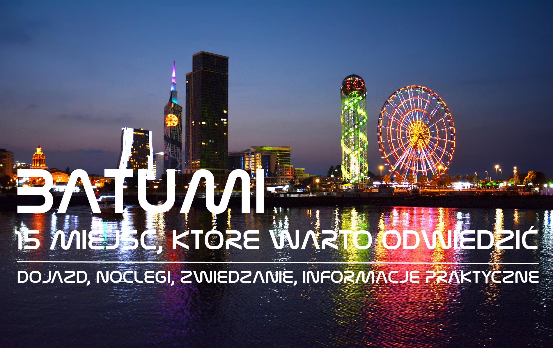 Batumi – 15 miejsc, które warto odwiedzić | dojazd, noclegi, zwiedzanie, informacje praktyczne | interaktywne panoramy 360°
