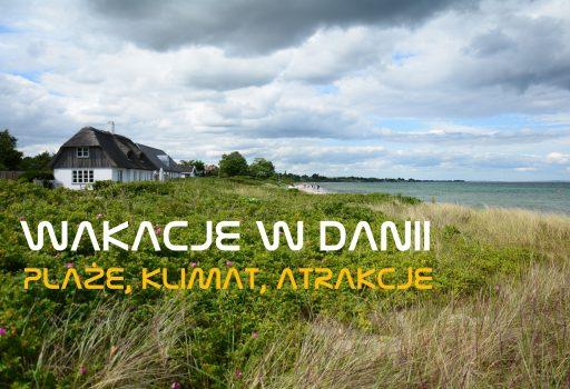 Wakacje w Danii - najładniejsze plaże, pogoda, klimat, atrakcje turystyczne