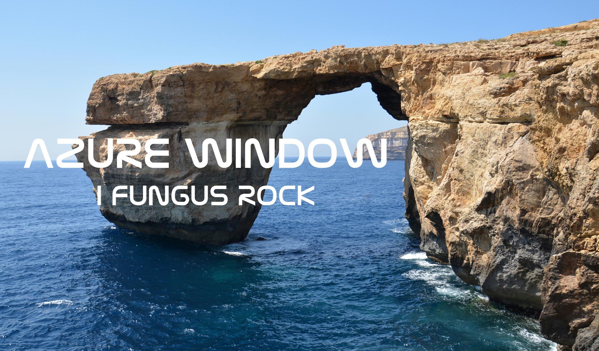 Azure Window i Fungus Rock – atrakcje wyspy Gozo