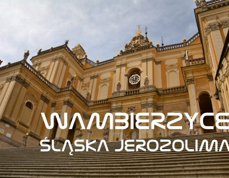 Wambierzyce – Śląska Jerozolima | Bazylika, Kalwaria, Ruchoma Szopka