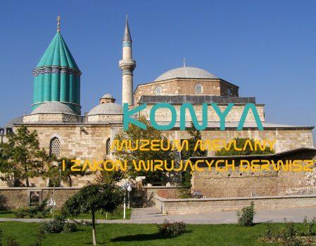Konya – Muzeum Mevlany i Zakon Wirujących Derwiszy